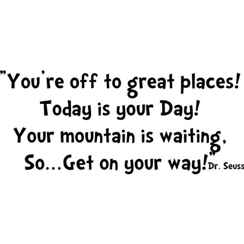 Youre off to Great Places! Today is your day! Your mountain is waiting, So.... Dr Seuss Wall Quote, Black