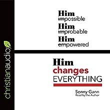 Him Changes Everything | Livre audio Auteur(s) : Sonny Gann Narrateur(s) : Sonny Gann