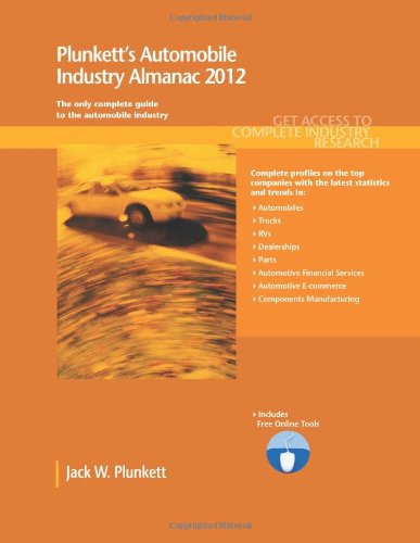 Plunkett'S Automobile Industry Almanac 2012: Automobile, Truck And Specialty Vehicle Industry Market Research, Statistics, Trends & Leading Companies