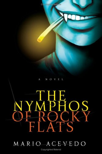 The Nymphos of Rocky Flats: A Novel, Mario Acevedo