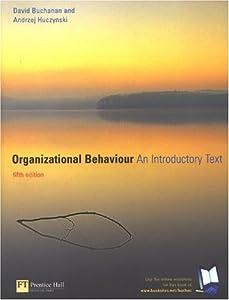 Organizational Behaviour: An Introductory Text,   by David A. Buchanan