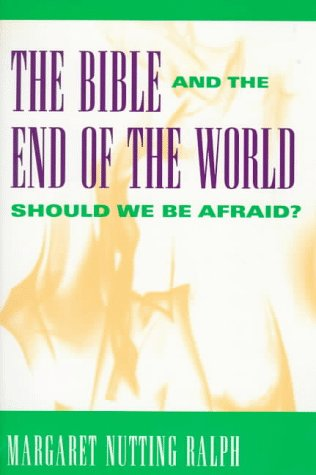 The Bible and the End of the World: Should We Be Afraid?, Margaret Nutting Ralph