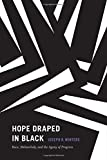 img - for Hope Draped in Black: Race, Melancholy, and the Agony of Progress (Religious Cultures of African and African Diaspora People) book / textbook / text book