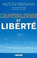 Capitalisme et Libert�: Une analyse unique du lib�ralisme qui constitue l'un des plus importants ouvrages du xxe si�cle.
