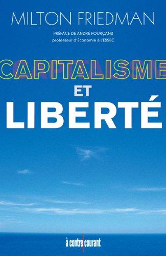 Milton Friedman - Capitalisme et Liberté (A contre courant)