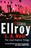 L.A. Noir (The Lloyd Hopkins Trilogy) (009925509X) by Ellroy, James