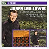 Another Place Another Time/She Even Woke Me Up to Say Goodbye Jerry Lee Lewis