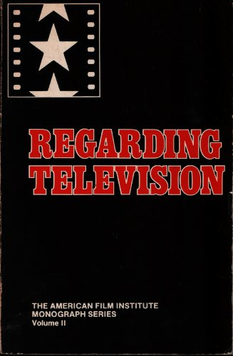 Regarding Television: Critical Approaches- An Anthology (The American Film INstitute Monograph Series, Vol. 2)