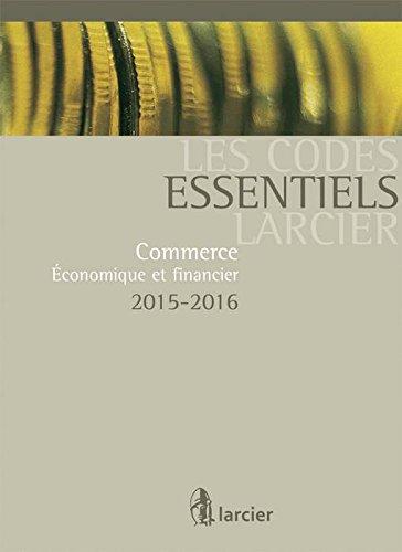 Les Codes essentiels Larcier : Commerce, économique et financier 2015-2016