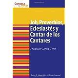 Job, Proverbios, Eclesiastes, y Cantar de los Cantares: Job, Proverbs, Ecclesiastes, and Song of Songs (Conozca...