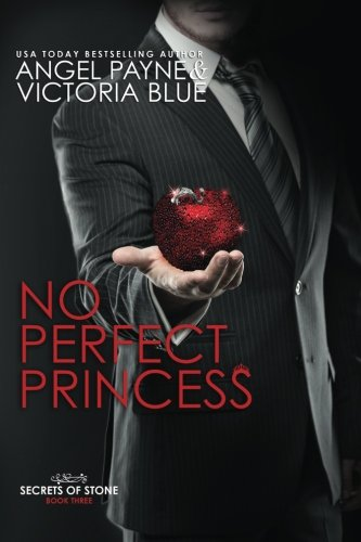 No Perfect Princess (Secrets of Stone) (Volume 3), by Angel Payne, Victoria Blue