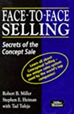 Face-to-face Selling: Secrets of the Concept Sale (0749410132) by Miller, Robert B.