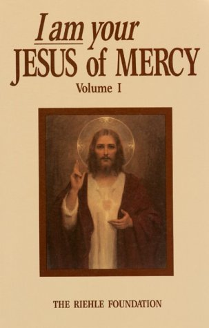 I Am Your Jesus of Mercy, Vol. 1: Lessons and Messages to the World From Our Lord and Our Lady