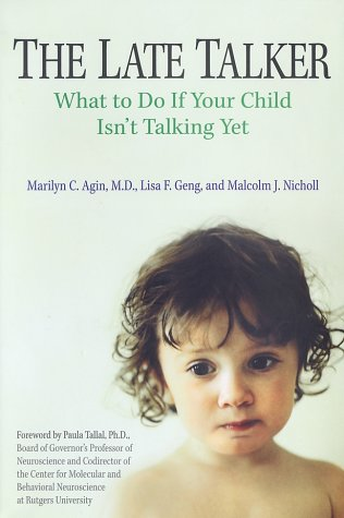 The Late Talker: What to Do If Your Child Isn't Talking Yet, Dr. Marilyn C. Agin, Lisa F. Geng, Malcolm Nicholl