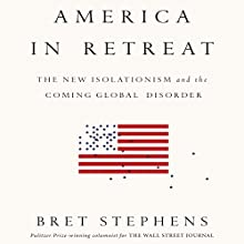 America in Retreat: The New Isolationism and the Coming Global Disorder (       UNABRIDGED) by Bret Stephens Narrated by Bret Stephens, Sean Pratt