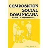 Composicion social dominicana: HISTORIA E INTERPRETACION (Reprint of 1981 DUODECIMA EDICION IN SPANISH)