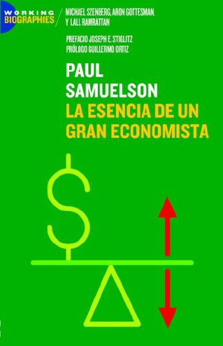 Paul A. Samuelson: La Esencia de un Gran Economista