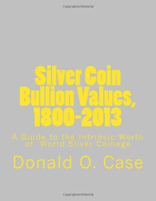Silver Coin Bullion Values, 1800-2013: A Guide to the Intrinsic Worth of World Silver Coinage de Donald O. Case