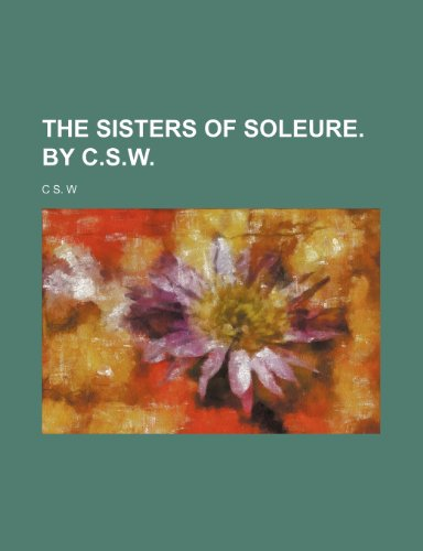 The Sisters of Soleure. by C.s.w.