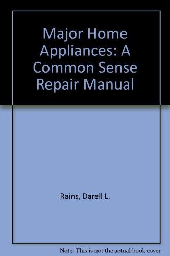 Major Home Appliances: A Common Sense Repair Manual