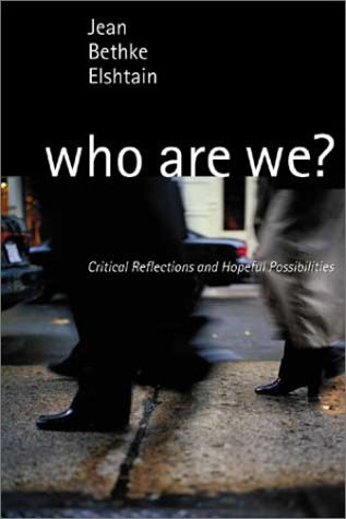 Who Are We? Critical Reflections and Hopeful Possibilities, Jean Bethke Elshtain