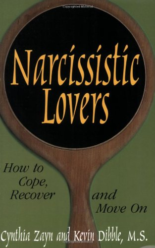 Narcissistic Lovers: How to Cope, Recover and Move On: Cynthia Zayn, M.S. Kevin Dibble: 9780882822839: Amazon.com: Books