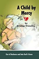 A Child by Mercy: Out of Darkness and Into God's Grace