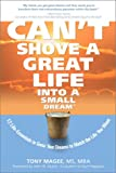 img - for Can't Shove a Great Life Into a Small Dream: 12 Life-Essentials to Match Your Dreams to the Life You Want book / textbook / text book