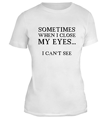 T-shirt da donna con Sometimes When I Close My Eyes... I Can't See. Funny Phrase. Slogan stampa. Girocollo. Small, Bianca