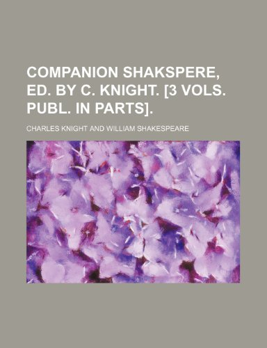 Companion Shakspere, ed. by C. Knight. [3 vols. Publ. in parts].