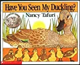 Have You Seen My Duckling? (0590443852) by Nancy Tafuri