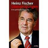 """�berzeugungen: Eine politische Biografievon """"Heinz Fischer"""""""