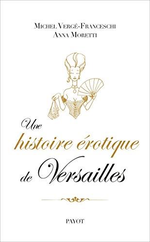 Une histoire érotique de Versailles: (1661-1789)