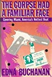 The Corpse Had a Familiar Face:  Covering Miami, America's Hottest Beat (0394557948) by Buchanan, Edna