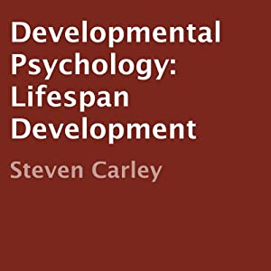 Developmental Psychology: Lifespan Development | [Steven Carley]