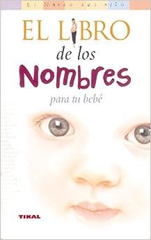 El Libro De Los Nombres Para Tu Bebe/ the Book of Names for Your Baby