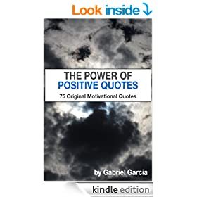 The Power of Positive Quotes: 75 Original Motivational Quotes