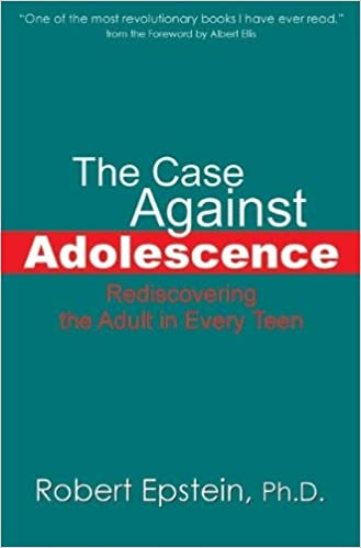 The Case Against Adolescence: Rediscovering the Adult in Every Teen