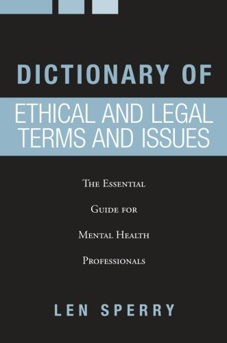 Dictionary of Ethical and Legal Terms and Issues: The...