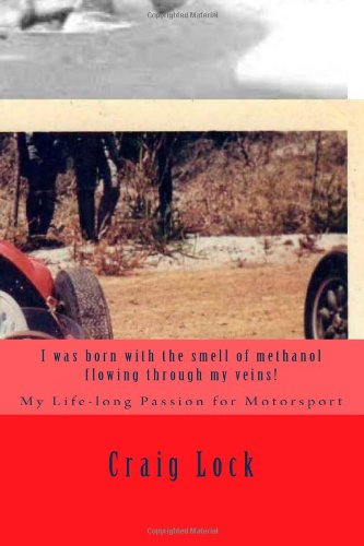 I was born with the smell of methanol flowing through my veins!: My Life-long Passion for Motorsport