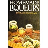 Homemade Liqueurs by Dona Meilach and Mel Meilach