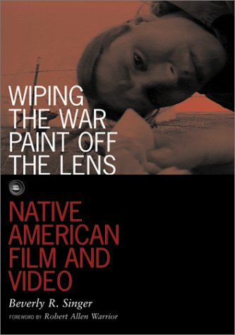 Wiping the War Paint Off the Lens: Native American Film...
