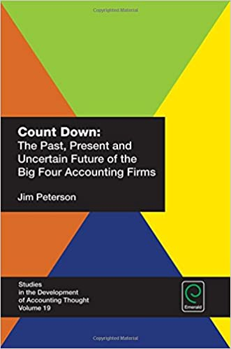 Count Down: The Past, Present And Uncertain Future Of The Big Four Accounting Firms (Studies In The Development Of Accounting Thought)