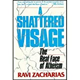 A Shattered Visage: The Real Face of Atheism (0943497205) by Zacharias, Ravi