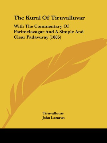 The Kural of Tiruvalluvar: With the Commentary of Parimelazagar and a Simple and Clear Padavuray (1885)