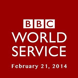 BBC Newshour, February 21, 2014 | [Owen Bennett-Jones, Lyse Doucet, Robin Lustig, Razia Iqbal, James Coomarasamy, Julian Marshall]