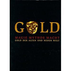 Gold der alten und der neuen Welt.  Magie, Mythos, Macht