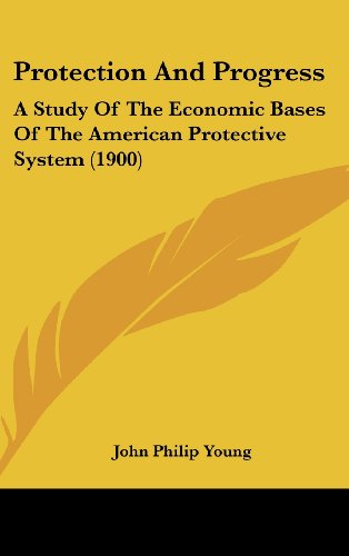 Protection and Progress: A Study of the Economic Bases of the American Protective System (1900)