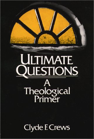 Ultimate Questions: A Theological Primer