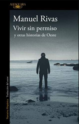 Vivir sin permiso y otras historias de Oeste / Unauthorized Living and Other Stories from Oeste  [Rivas, Manuel] (Tapa Blanda)